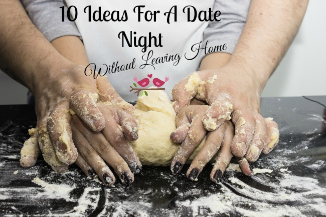 10-ideas-for-a-date-night-without-leaving-home-text-over-image-of-hands-covered-in-flour-kneading-bread-dough-#blogtober17-day-4