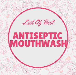 Best Antiseptic Mouthwash