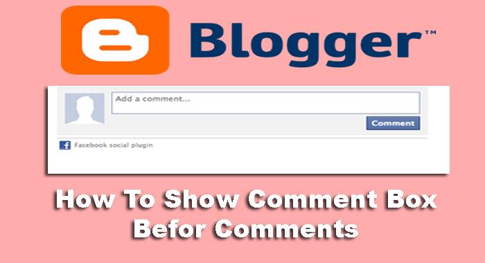 Blogger Me Comment Box Ko Comments Se Pahle Show Kaise Kare
