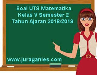 Contoh Soal UTS Matematika Kelas 5 Semester 2 Terbaru Tahun Ajaran 2018/2019