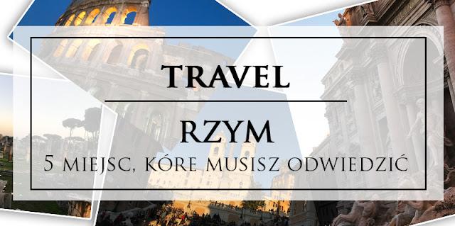 Co zwiedzić w Rzymie?