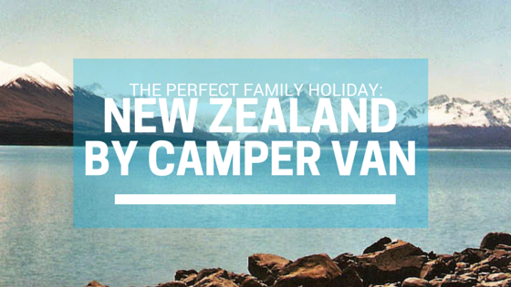 The Perfect Family Holiday: New Zealand by Camper Van