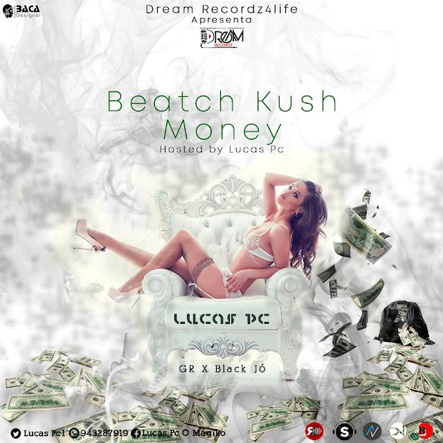 Lucas Pc - Beatch Kush Money (Feat. GR e Black Jó) [Download] baixar nova musica descarregar agora 2019