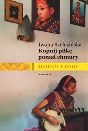 http://lubimyczytac.pl/ksiazka/4860691/kopnij-pilke-ponad-chmury-reportaze-z-nepalu