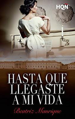 LIBRO - Hasta que llegaste a mi vida  Beatriz Manrique (Harlequin - 20 Octubre 2016)  NOVELA ROMANTICA  Edición Digital Ebook Kindle  Comprar en Amazon España