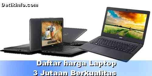 Daftar Harga Laptop 3 Jutaan Spesifikasi Bagus 2018
