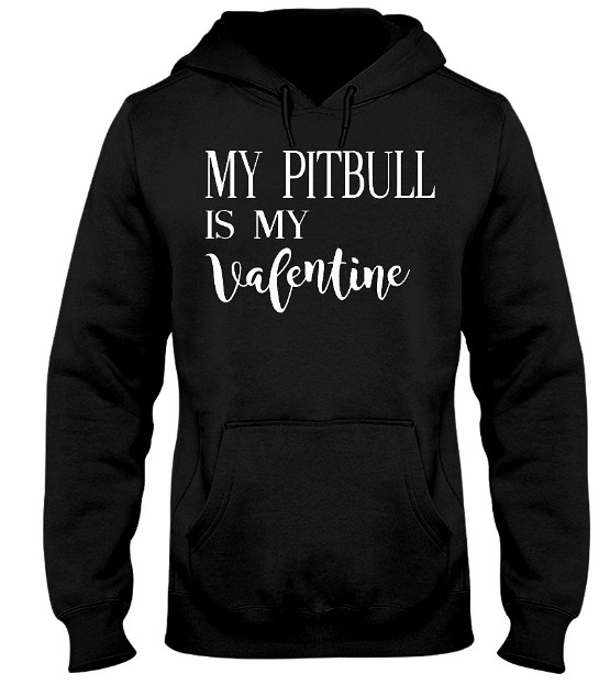 My pitbull is my valentine T Shirts Hoodie
