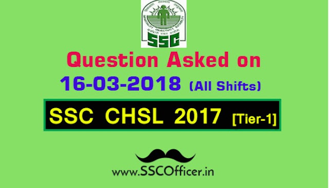 Questions Asked on 16th March in SSC CHSL 2017 Tier-I All Shifts [PDF]- SSC Officer