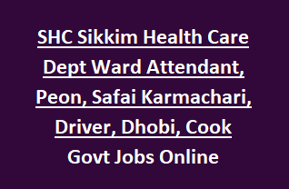 SHC Sikkim Health Care Dept Ward Attendant, Peon, Safai Karmachari, Driver, Dhobi, Cook Govt Jobs Online Recruitment 2018