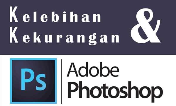 satunya aplikasi pengedit foto yang tersedia 20 Kelebihan dan Kekurangan Adobe Photoshop Yang Harus Kamu Tahu