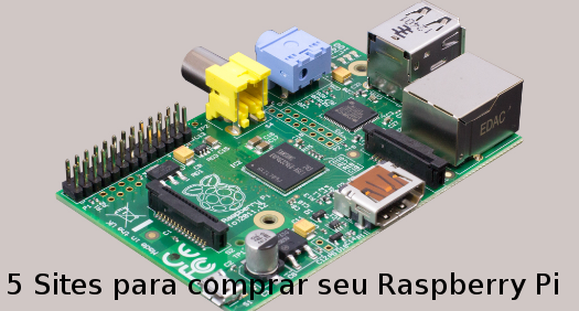 5 Sites para comprar seu Raspberry Pi
