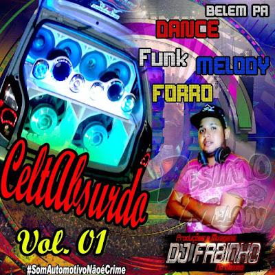 CD  CELTA ABSURDO VOL.01 DANCE FUNK MELODY FORRO 27/04/2016