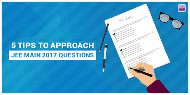 5 Tips to approach JEE main 2017 Questions
