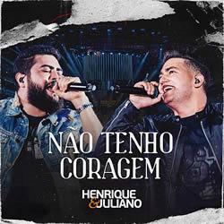 Capa Não Tenho Coragem (Ao Vivo) – Henrique e Juliano Mp3