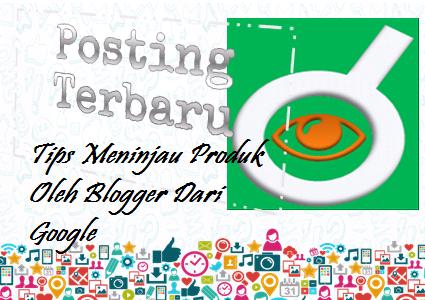 Ilustrasi Tips Meninjau Produk Oleh Blogger Dari Google - Dipopedia