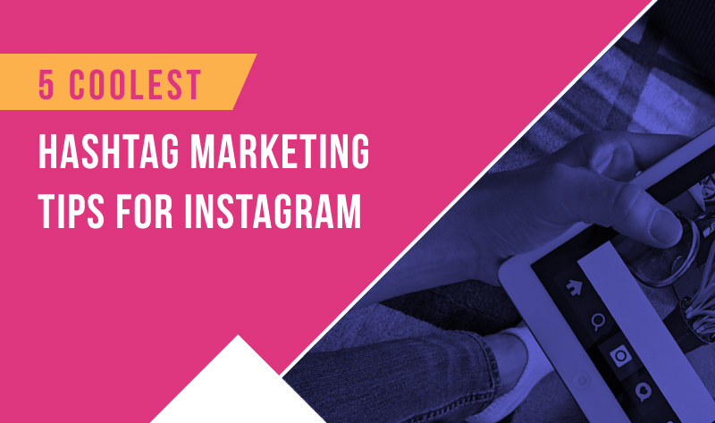 5 Tips for Building Your Brand with Instagram Hashtags + infographic