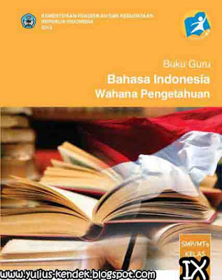 Download Buku Guru dan Buku Siswa Materi Bahasa Indonesia Kelas IX Edisi Revisi Terbaru