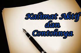 Contoh Kalimat Aktif dan Kalimat Pasif Beserta Pengertiannya 20 Contoh Kalimat Aktif dan Kalimat Pasif Beserta Pengertiannya