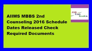 AIIMS MBBS 2nd Counseling 2016 Schedule Dates Released Check Required Documents