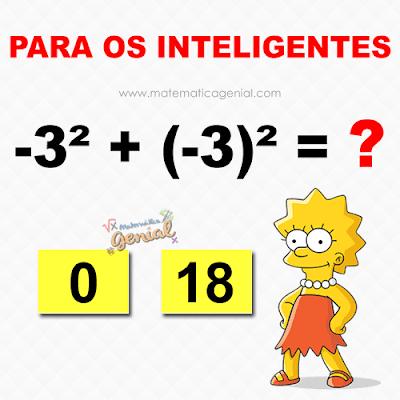 Para os inteligentes: -3² + (-3)² é?