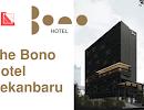 Lowongan Kerja The Bono Hotel Pekanbaru April 2019