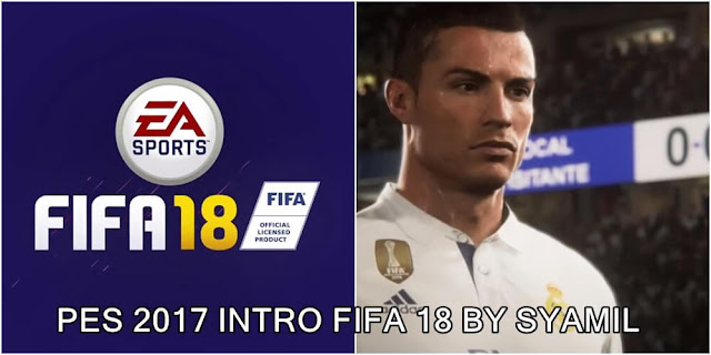 FiFA 18 Intro For PES 2017