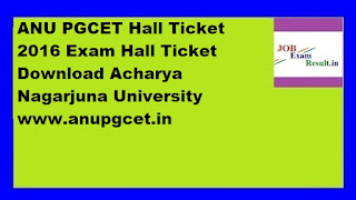 ANU PGCET Hall Ticket 2016 Exam Hall Ticket Download Acharya Nagarjuna University www.anupgcet.in