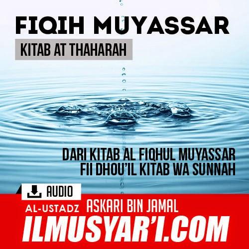 Fiqih Muyassar Kitab Thaharah (Bersuci) - Ustadz Askari bin Jamal