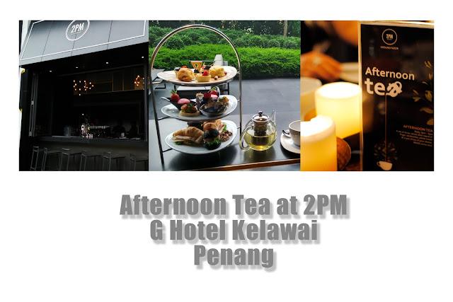 afternoon tea, afternoon tea penang, afternoon tea 2PM G Hotel Kelawai, G Hotel Kelawai, Tempat minum petang menarik, tempat minum petang bersama tersayang, tempat minum petang romantik, food review penang, food blogger, afternoon tea G Hotel kelawai,