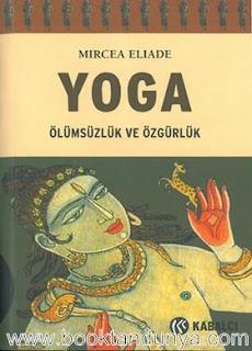 Mircea Eliade - Yoga Ölümsüzlük ve Özgürlük