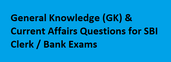 GK Q&A FAQ General Knowledge (GK) & Current Affairs Questions for SBI Clerk-Bank Exams