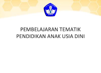 Presentasi Pembelajaran Tematik PAUD Kurikulum 2013 PPT Lengkap Terbaru 2016