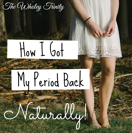 Gluten-Free Feature Friday: How I Got My Period Back... Naturally!