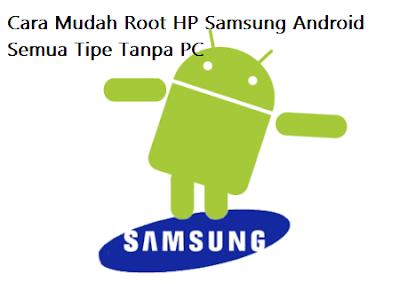 Cara Mudah Root HP Samsung Android Semua Tipe Tanpa PC