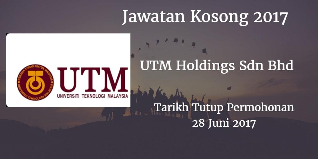 Jawatan Kosong UTM Holdings Sdn Bhd 28 Juni 2017