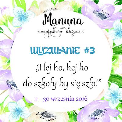 http://manunapl.blogspot.ie/2016/09/wyzwanie-3-hej-ho-do-szkoy-by-sie-szo_11.html