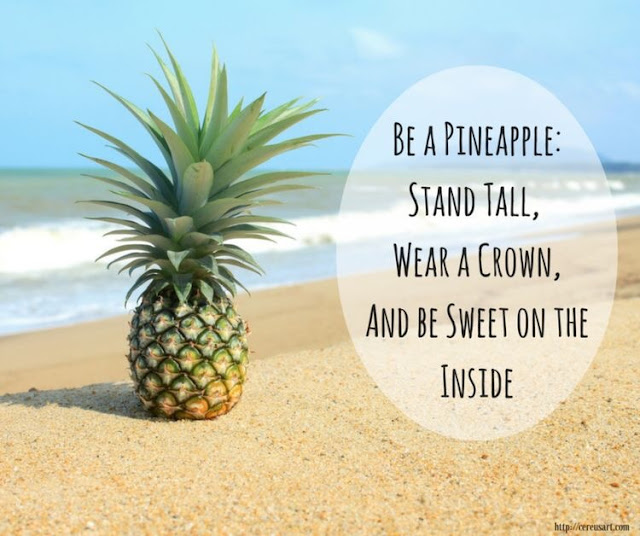 Be a Pineapple, stand tall, wear a crown, and be sweet on the inside