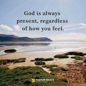 God Is Always Present, Regardless of How You Feel by Rick Warren