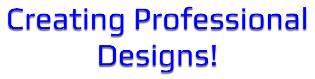 Creating Professional Designs!