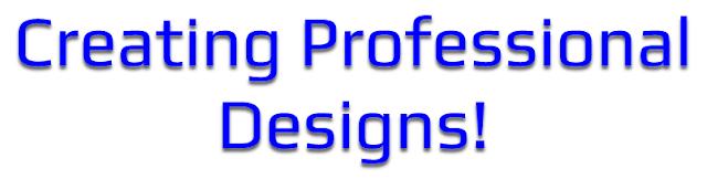 Creating Professional Designs!