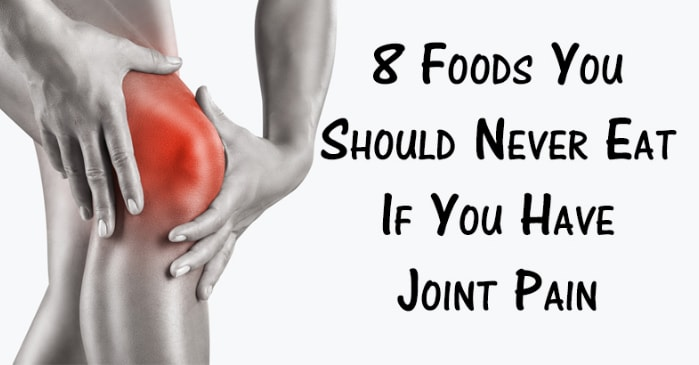 8 Foods That You Should Not Eat If You Have Joint Pain