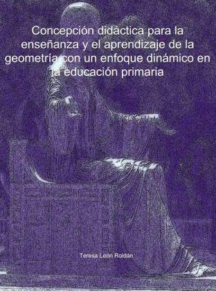 Concepción didáctica para la enseñanza y el aprendizaje de la geometría con un enfoque dinámico en la educación primaria