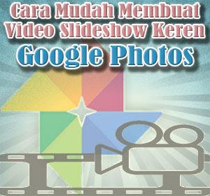 Cara Mudah Membuat Video Slideshow Keren Dengan Aplikasi Google Photos