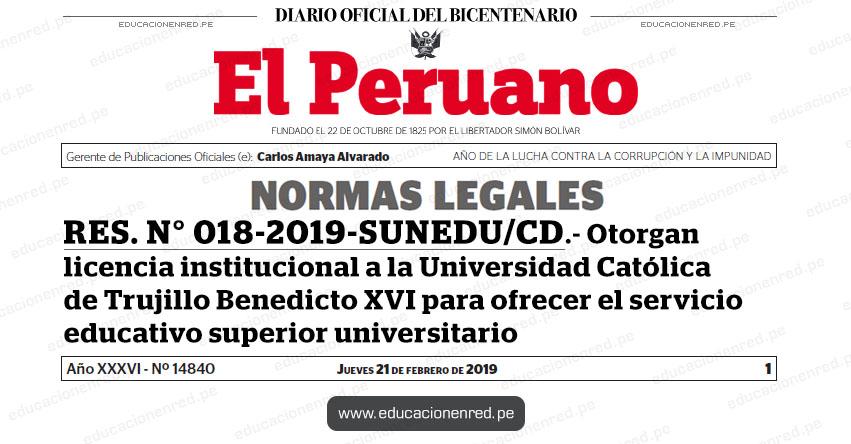 RES. N° 018-2019-SUNEDU/CD - Otorgan licencia institucional a la Universidad Católica de Trujillo Benedicto XVI para ofrecer el servicio educativo superior universitario - www.sunedu.gob.pe