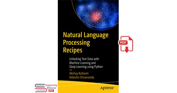 Natural Language Processing Recipes: Unlocking Text Data with Machine Learning and Deep Learning using Python pdf download