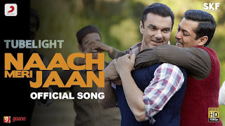 Naach Meri Jaan – Tubelight movie HD Video Song – Kamal Khan, Salman Khan