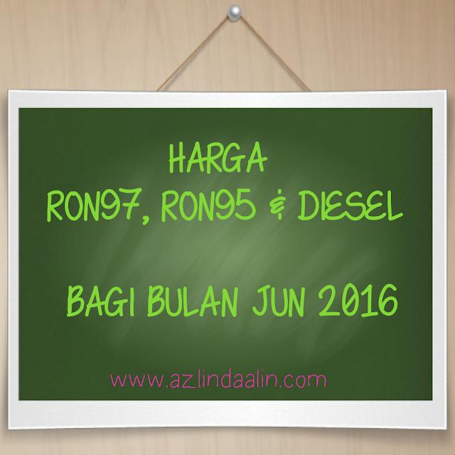 TIADA PERUBAHAN HARGA MINYAK / PETROL UNTUK BULAN JUN 2016 | HARGA PETROL RON95, RON97 DAN DIESEL