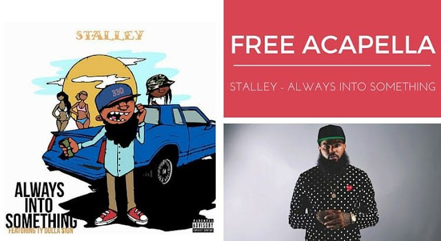 Free Stalley Feat. Ty Dolla $ign – Always Into Something (DIY ACAPELLA)
