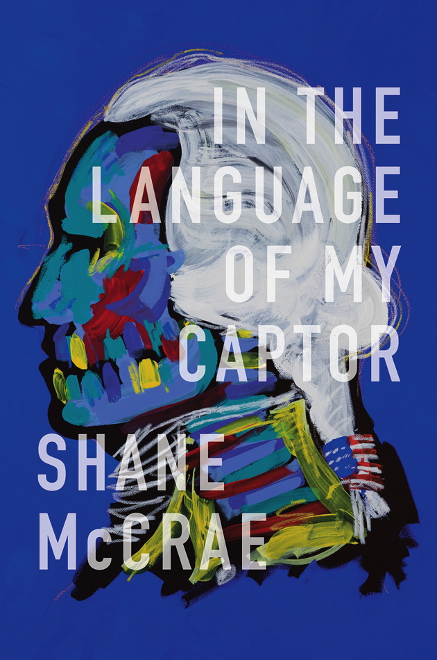 rob mclennan s blog shane mccrae in the language of my captor