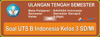 Berikut ini adalah contoh latihan soal Ulangan Tengah Semester  Soal UTS Bahasa Indonesia Kelas 3 Semester 2 Terbaru dan Kunci Jawaban